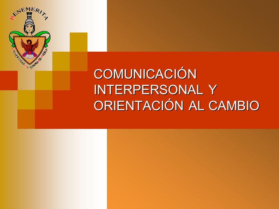 COMUNICACIÓN INTERPERSONAL Y ORIENTACIÓN AL CAMBIO