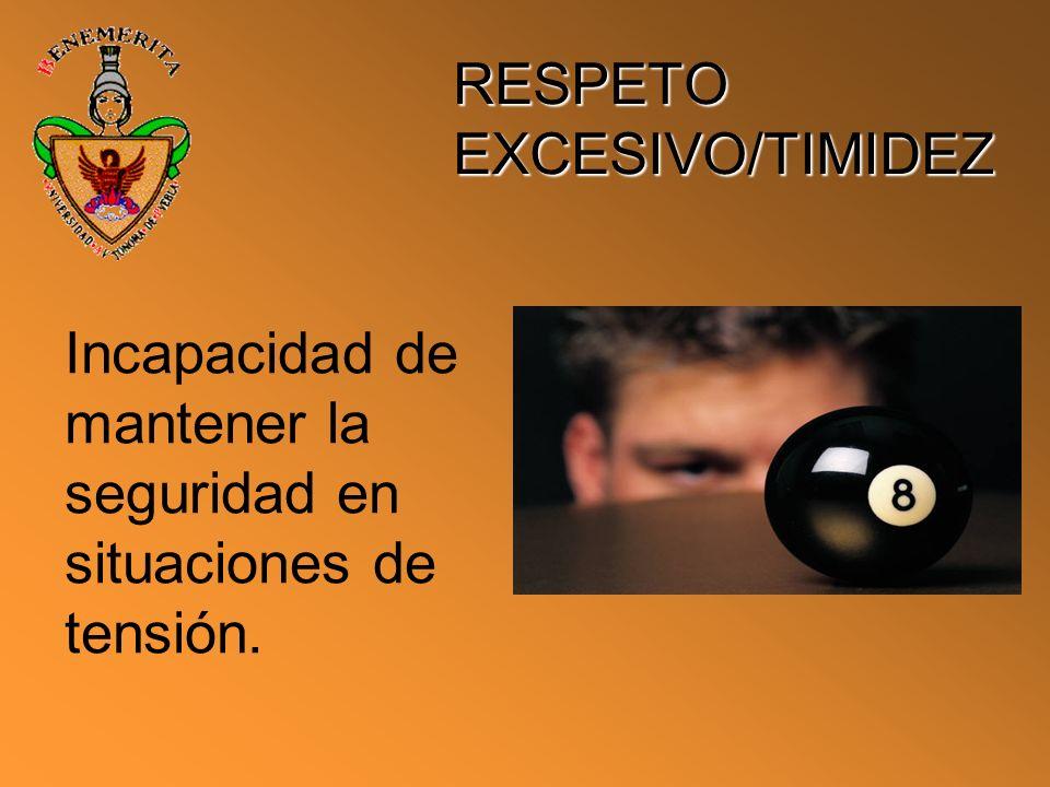 RESPETO EXCESIVO/TIMIDEZ