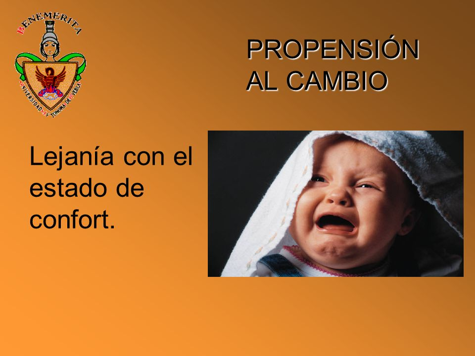 PROPENSIÓN AL CAMBIO Lejanía con el estado de confort.