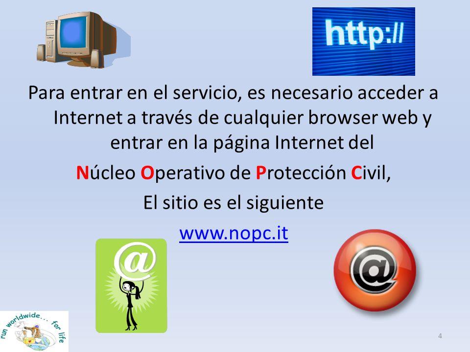 Para entrar en el servicio, es necesario acceder a Internet a través de cualquier browser web y entrar en la página Internet del Núcleo Operativo de Protección Civil, El sitio es el siguiente www.nopc.it
