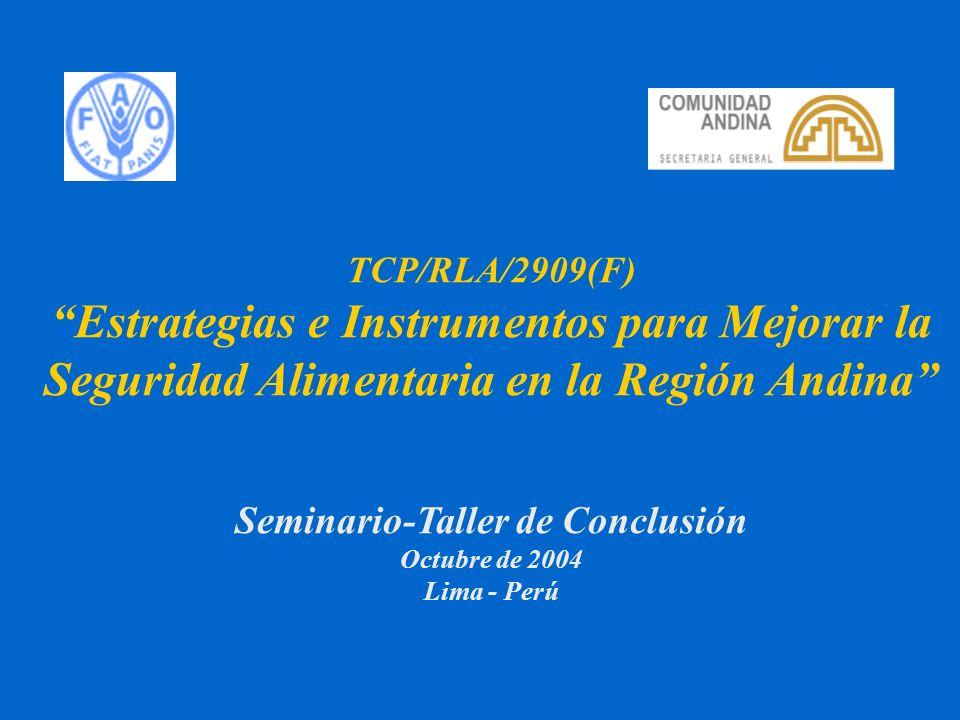 TCP/RLA/2909(F) Estrategias e Instrumentos para Mejorar la Seguridad Alimentaria en la Región Andina Seminario-Taller de Conclusión Octubre de 2004 Lima - Perú