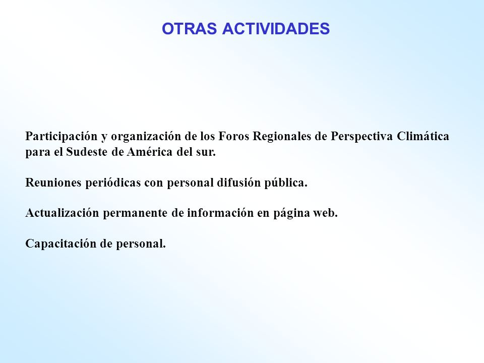 OTRAS ACTIVIDADES Participación y organización de los Foros Regionales de Perspectiva Climática para el Sudeste de América del sur.