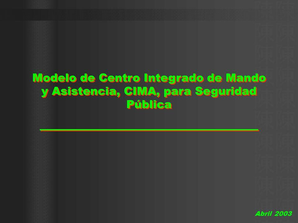 Modelo de Centro Integrado de Mando y Asistencia, CIMA, para Seguridad Pública