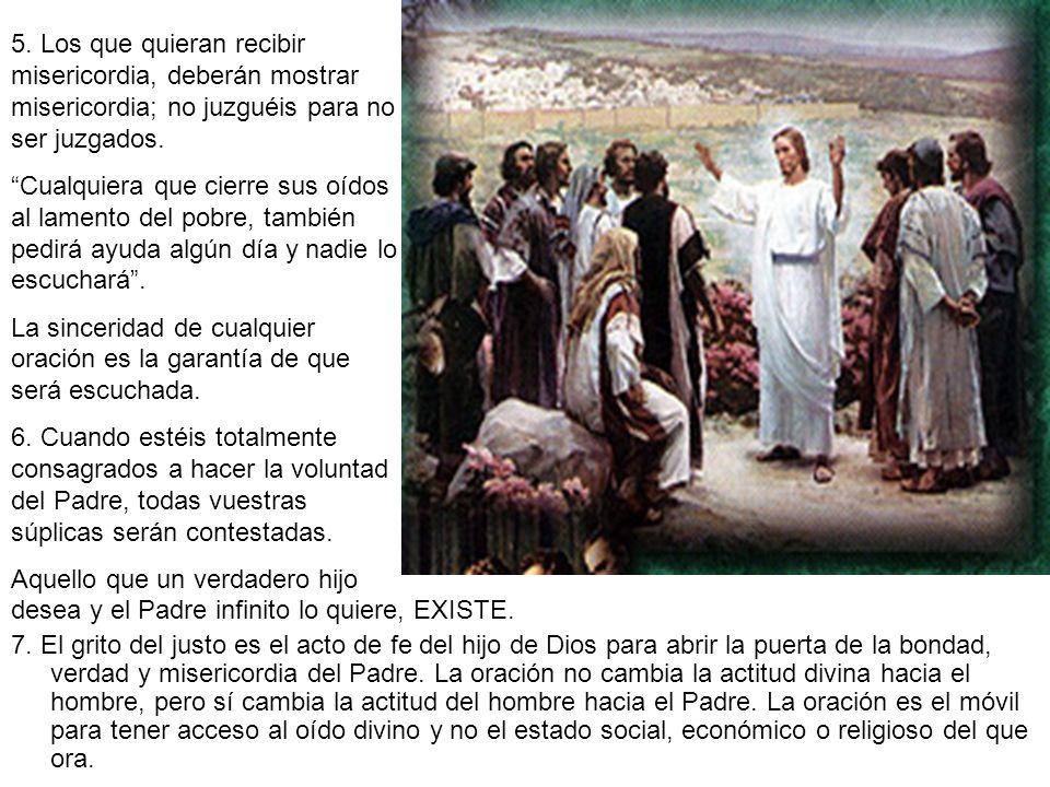 5. Los que quieran recibir misericordia, deberán mostrar misericordia; no juzguéis para no ser juzgados.