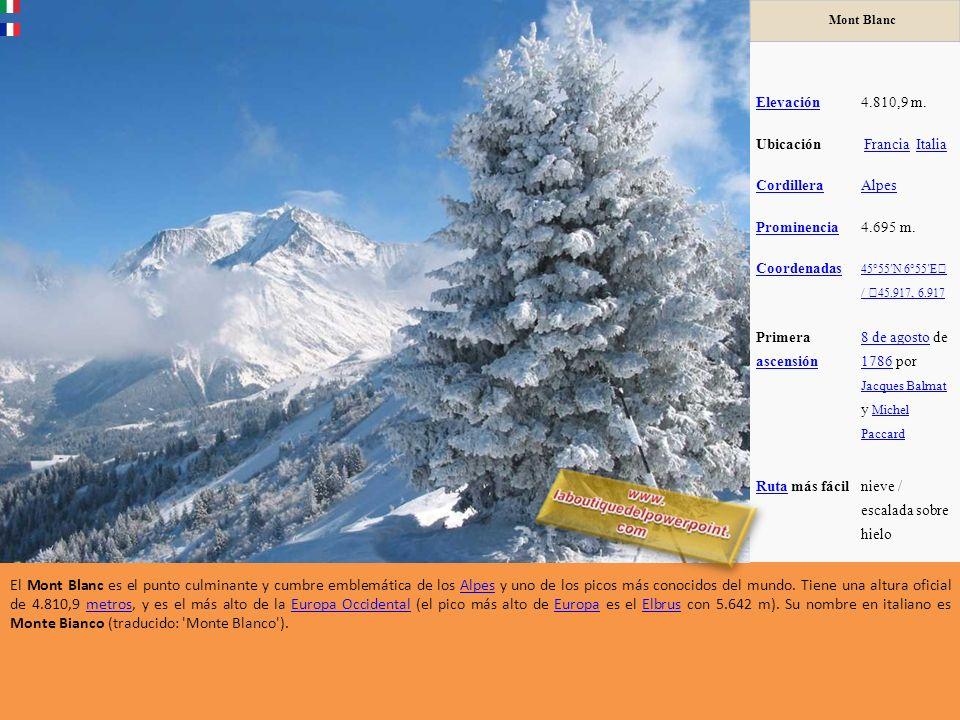 Mont Blanc Elevación. 4.810,9 m. Ubicación. Francia Italia. Cordillera. Alpes. Prominencia.