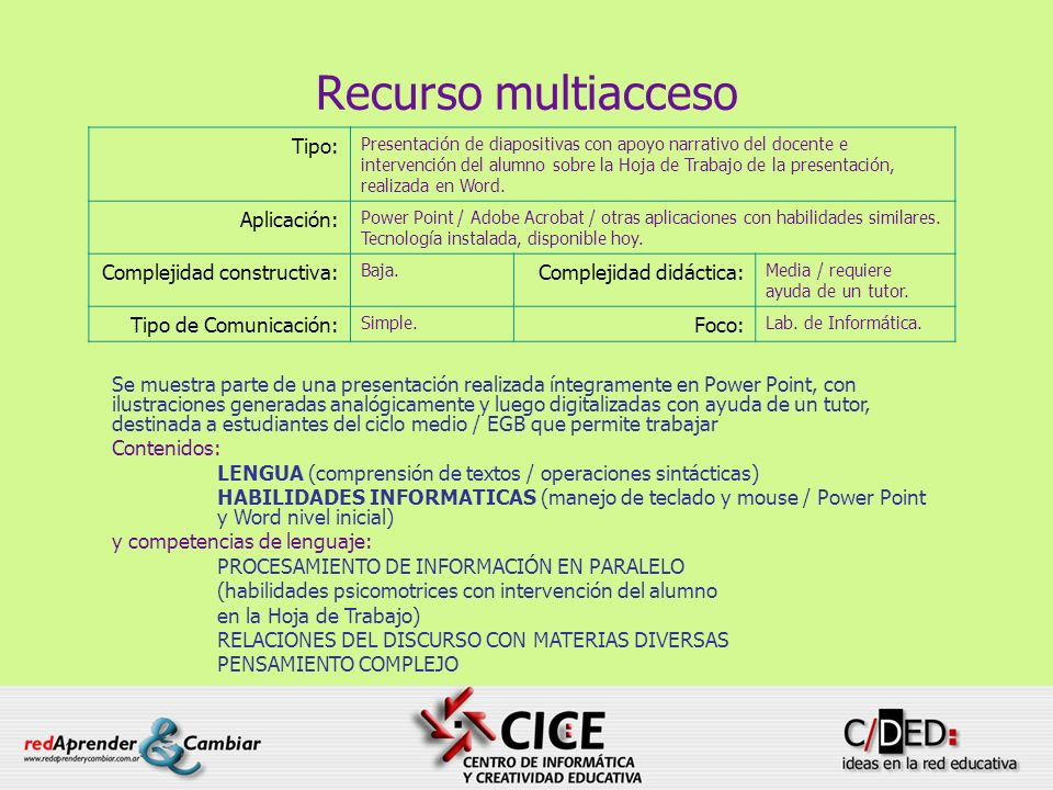 Recurso multiacceso Tipo: Aplicación: Complejidad constructiva: