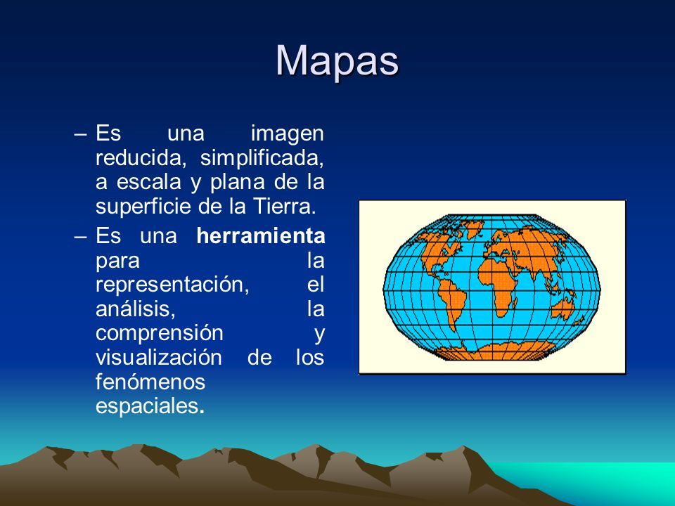 Mapas Es una imagen reducida, simplificada, a escala y plana de la superficie de la Tierra.