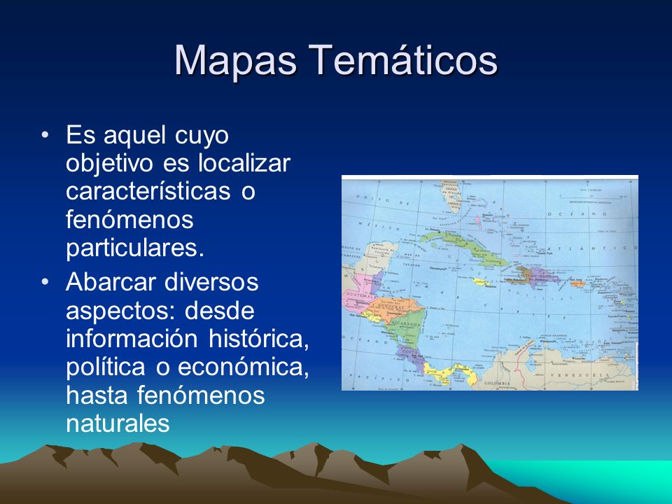 Mapas Temáticos Es aquel cuyo objetivo es localizar características o fenómenos particulares.