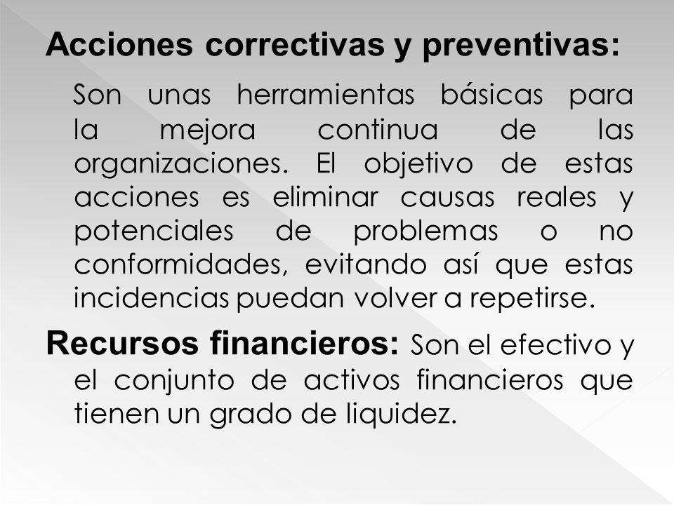 Acciones correctivas y preventivas: Son unas herramientas básicas para la mejora continua de las organizaciones.
