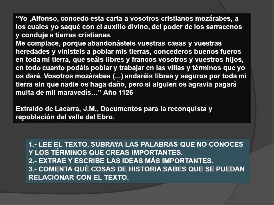 Yo ,Alfonso, concedo esta carta a vosotros cristianos mozárabes, a los cuales yo saqué con el auxilio divino, del poder de los sarracenos y conduje a tierras cristianas.
