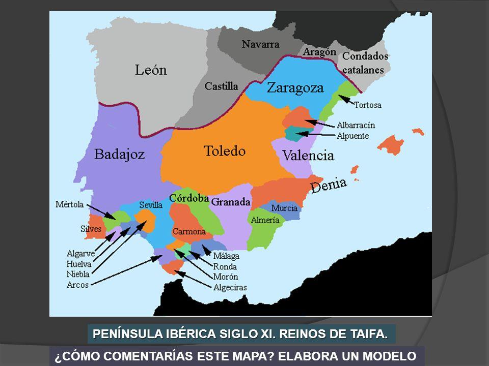 PENÍNSULA IBÉRICA SIGLO XI. REINOS DE TAIFA.