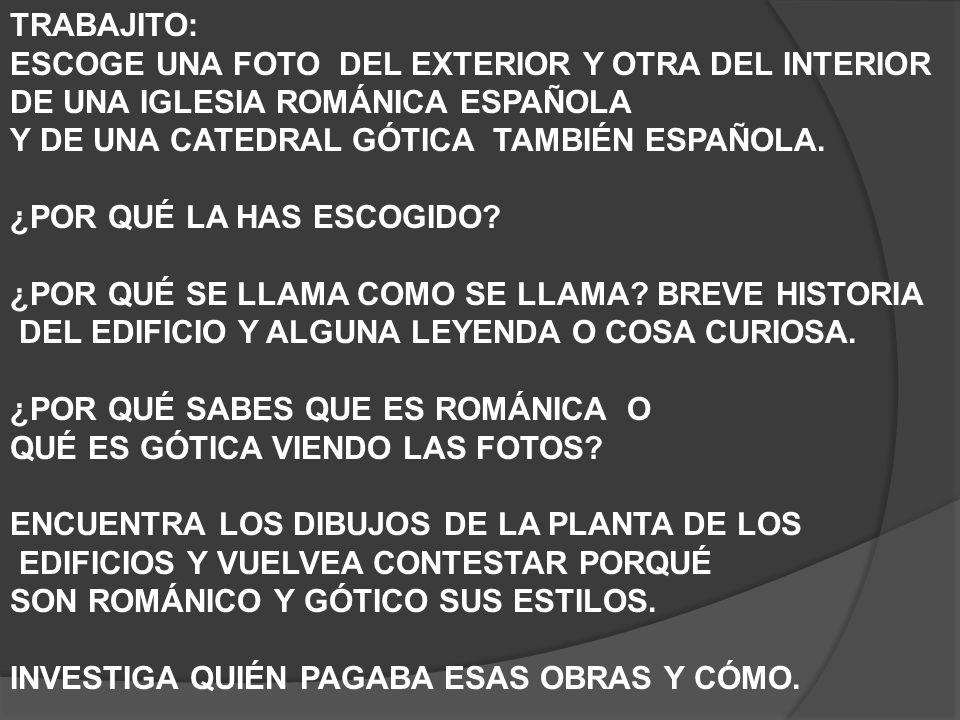 TRABAJITO: ESCOGE UNA FOTO DEL EXTERIOR Y OTRA DEL INTERIOR. DE UNA IGLESIA ROMÁNICA ESPAÑOLA. Y DE UNA CATEDRAL GÓTICA TAMBIÉN ESPAÑOLA.