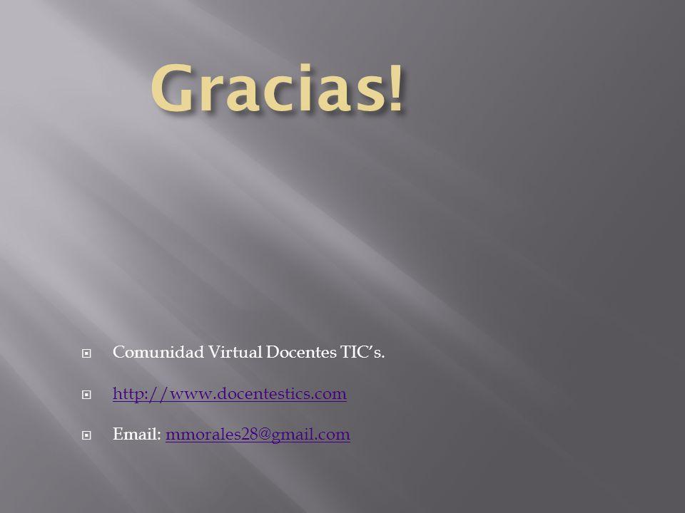 Gracias! Comunidad Virtual Docentes TIC's. http://www.docentestics.com