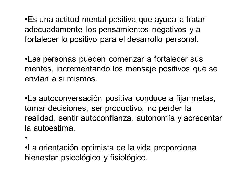 Es una actitud mental positiva que ayuda a tratar adecuadamente los pensamientos negativos y a fortalecer lo positivo para el desarrollo personal.