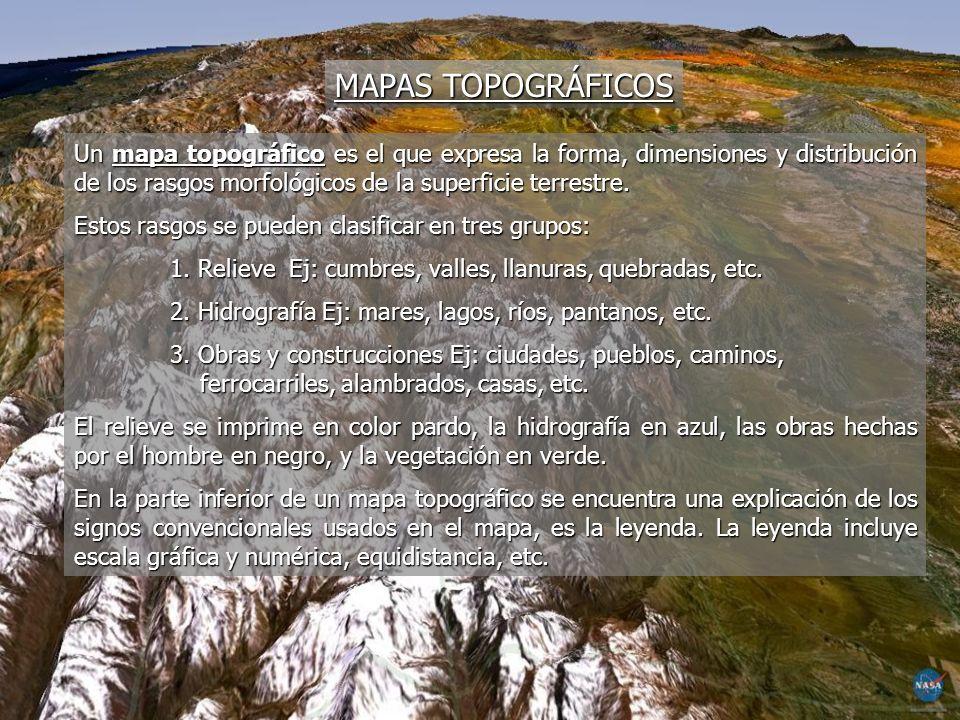 MAPAS TOPOGRÁFICOS Un mapa topográfico es el que expresa la forma, dimensiones y distribución de los rasgos morfológicos de la superficie terrestre.