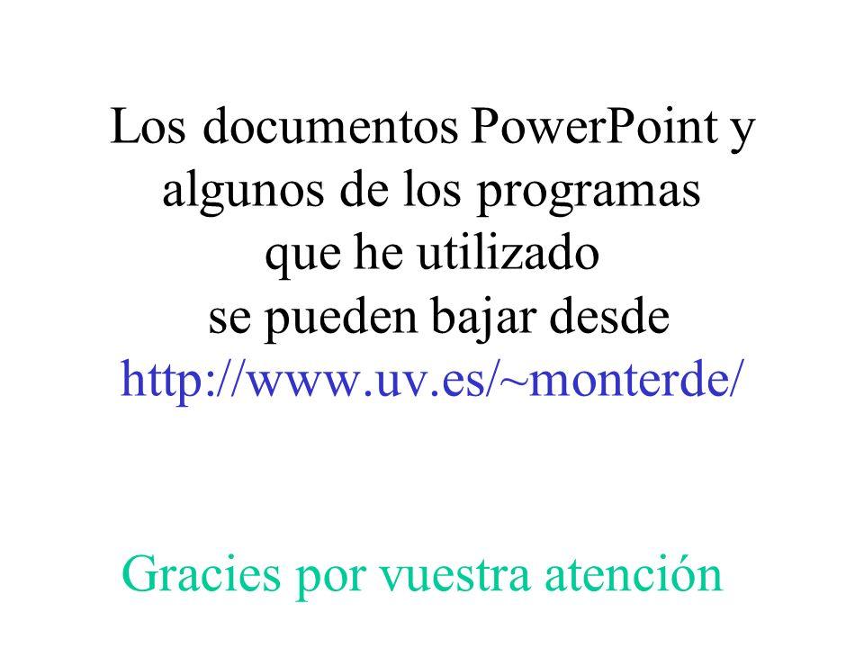 Los documentos PowerPoint y algunos de los programas que he utilizado se pueden bajar desde http://www.uv.es/~monterde/