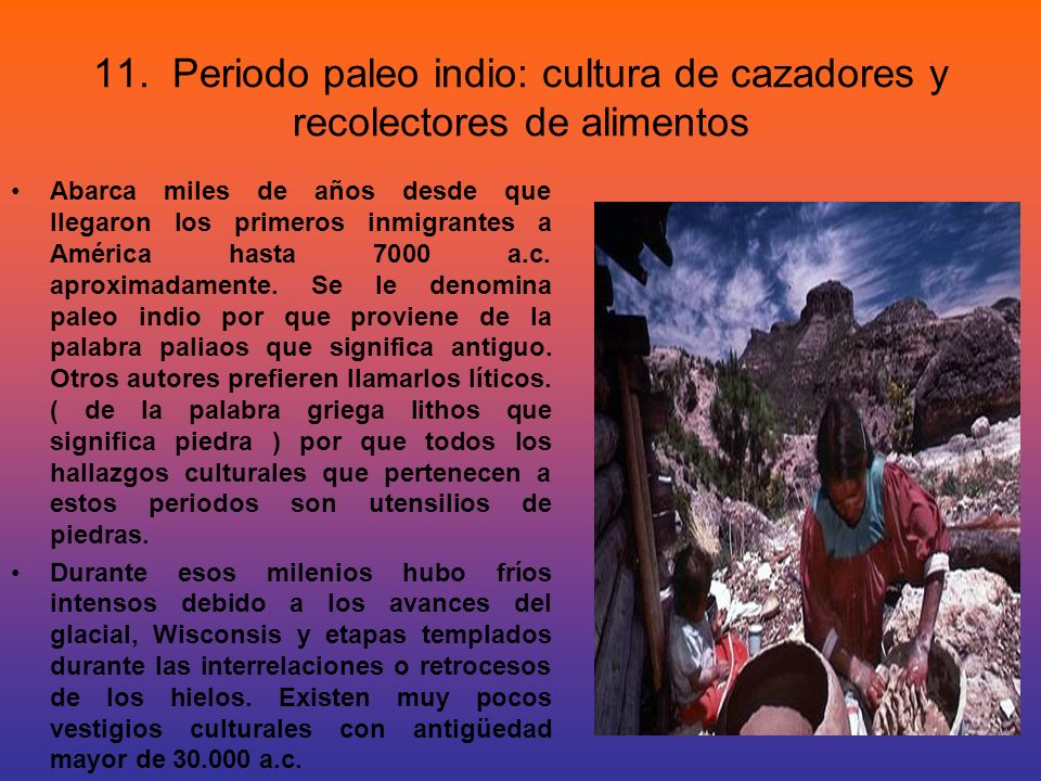 11. Periodo paleo indio: cultura de cazadores y recolectores de alimentos