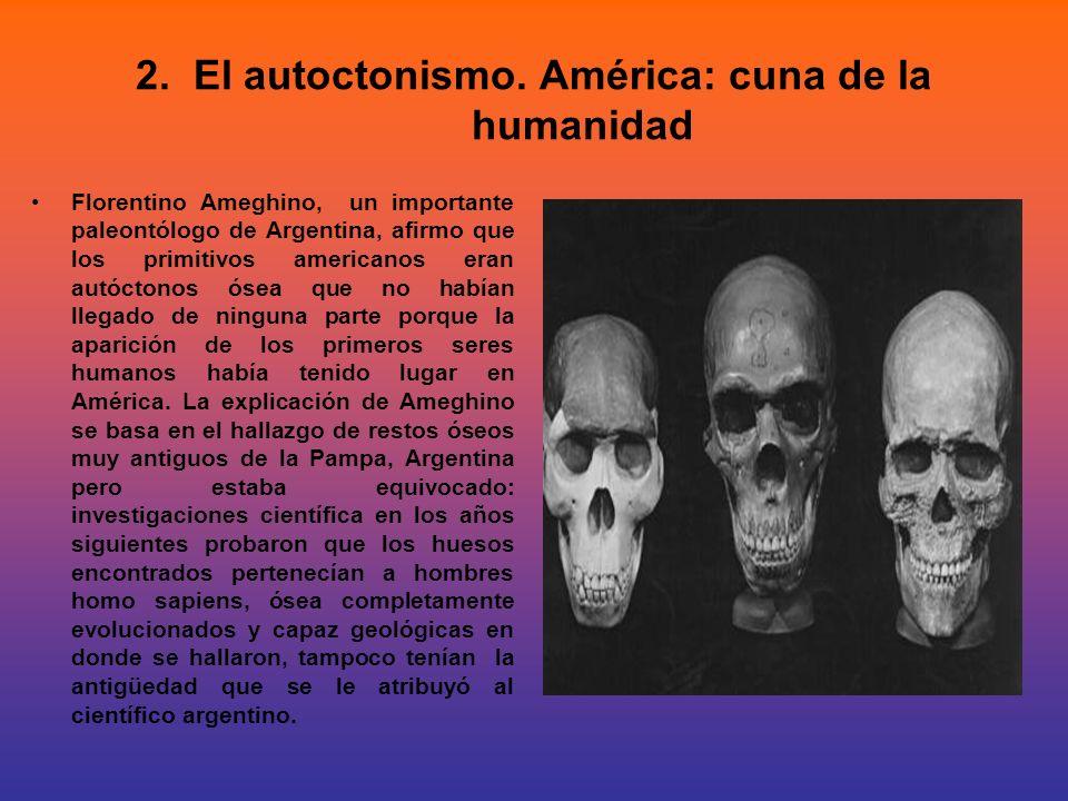 2. El autoctonismo. América: cuna de la humanidad