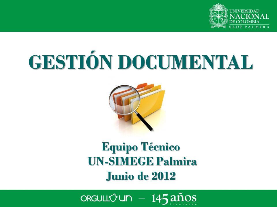 GESTIÓN DOCUMENTAL Equipo Técnico UN-SIMEGE Palmira Junio de 2012