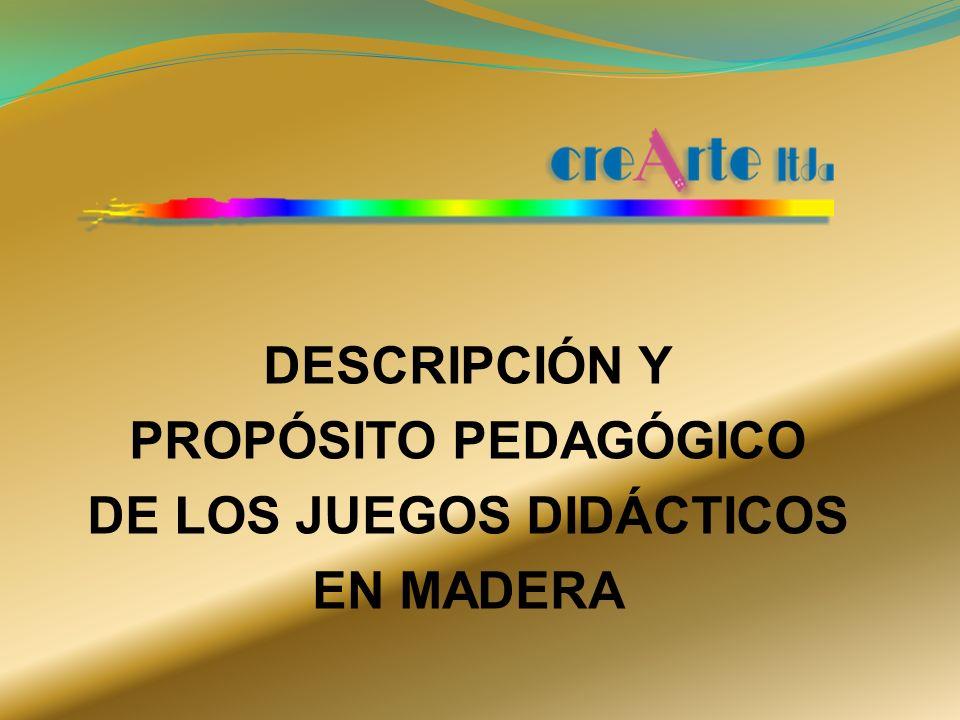 DESCRIPCIÓN Y PROPÓSITO PEDAGÓGICO DE LOS JUEGOS DIDÁCTICOS EN MADERA