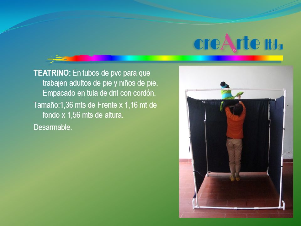 TEATRINO: En tubos de pvc para que trabajen adultos de pie y niños de pie.
