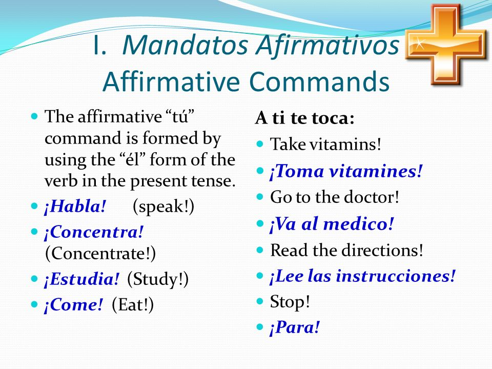 I. Mandatos Afirmativos Affirmative Commands