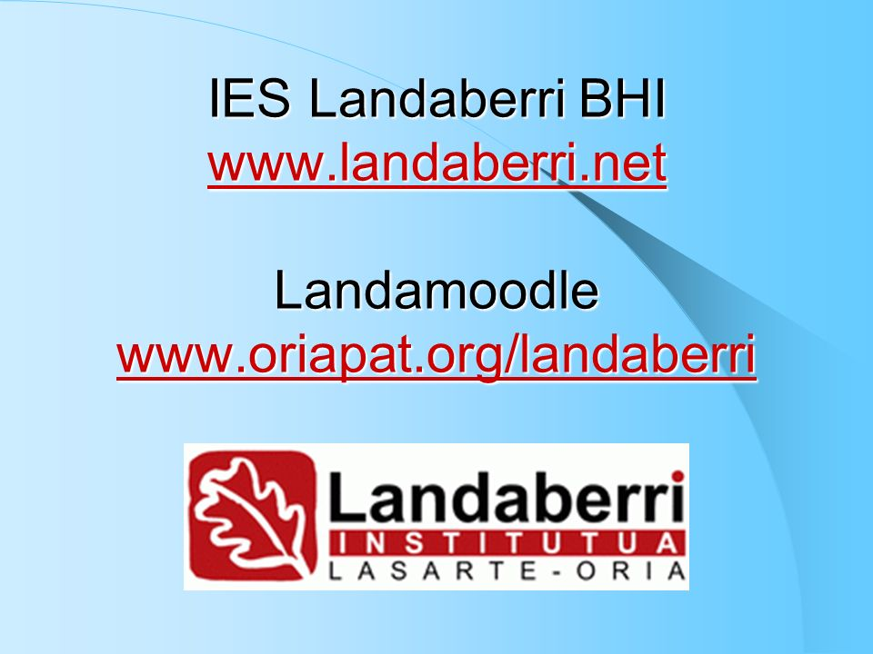 IES Landaberri BHI www. landaberri. net Landamoodle www. oriapat