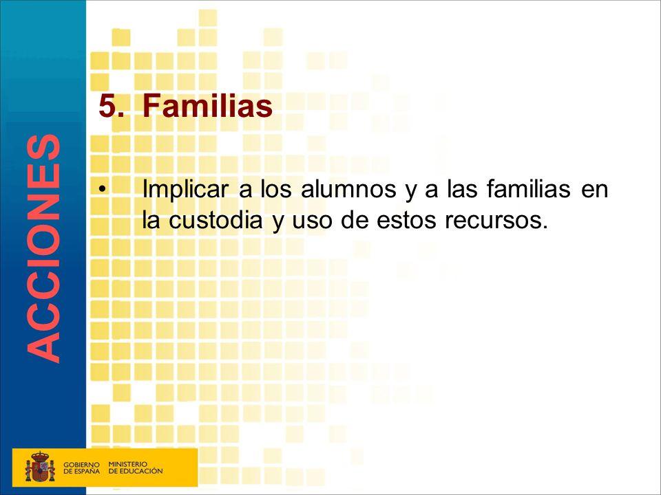 Familias Implicar a los alumnos y a las familias en la custodia y uso de estos recursos. ACCIONES