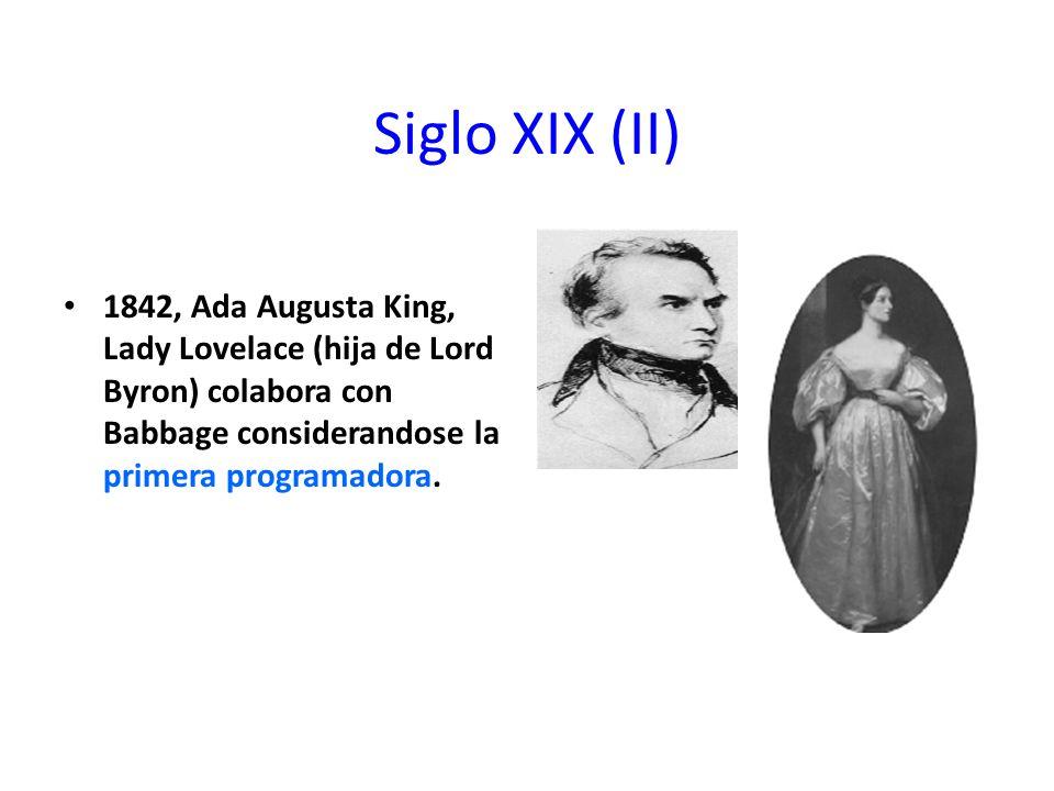 Siglo XIX (II) 1842, Ada Augusta King, Lady Lovelace (hija de Lord Byron) colabora con Babbage considerandose la primera programadora.