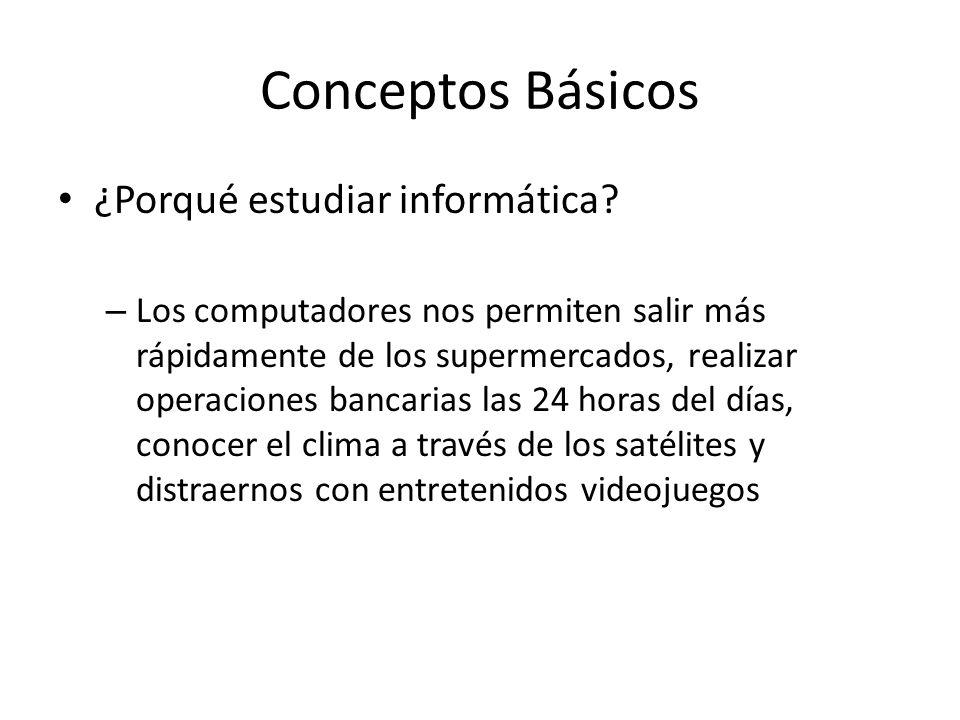 Conceptos Básicos ¿Porqué estudiar informática