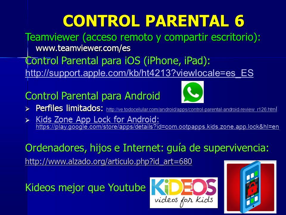 CONTROL PARENTAL 6 Teamviewer (acceso remoto y compartir escritorio): www.teamviewer.com/es. Control Parental para iOS (iPhone, iPad):