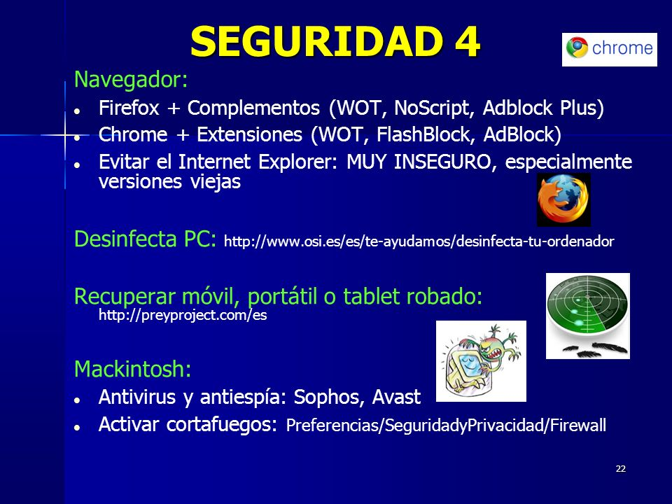 SEGURIDAD 4 Navegador: Firefox + Complementos (WOT, NoScript, Adblock Plus) Chrome + Extensiones (WOT, FlashBlock, AdBlock)