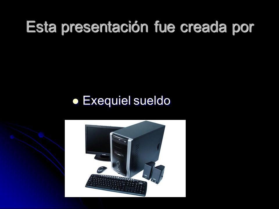 Esta presentación fue creada por