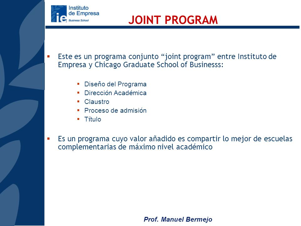 JOINT PROGRAM Este es un programa conjunto joint program entre Instituto de Empresa y Chicago Graduate School of Businesss: