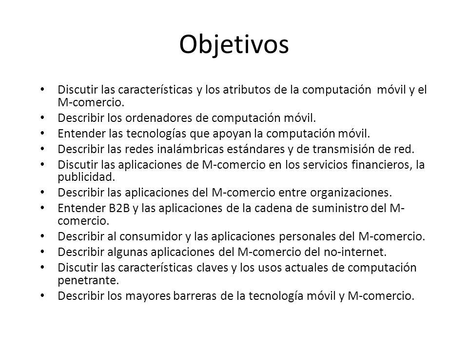 Objetivos Discutir las características y los atributos de la computación móvil y el M-comercio. Describir los ordenadores de computación móvil.
