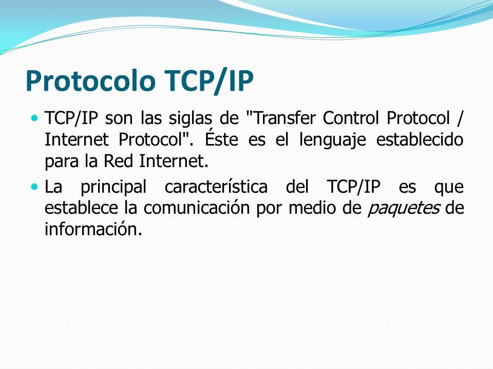 Protocolo TCP/IP TCP/IP son las siglas de Transfer Control Protocol / Internet Protocol . Éste es el lenguaje establecido para la Red Internet.