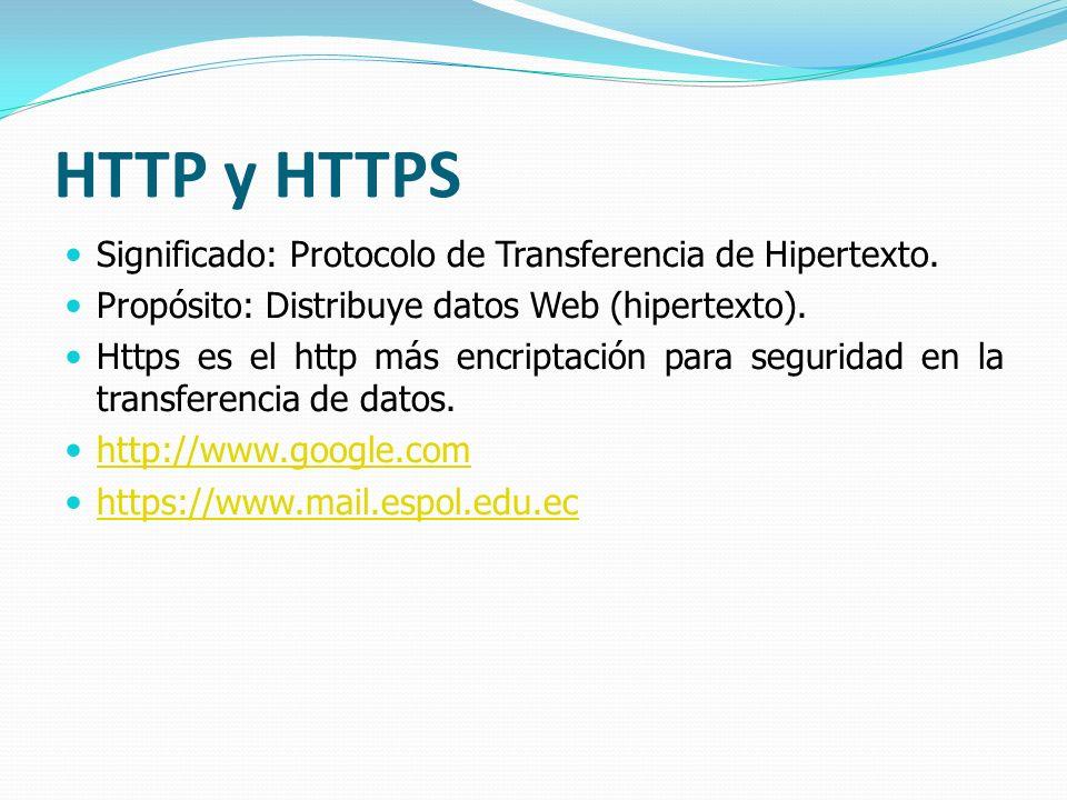 HTTP y HTTPS Significado: Protocolo de Transferencia de Hipertexto.