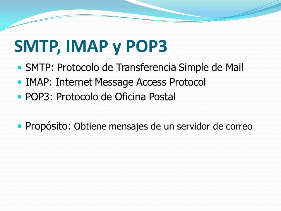 SMTP, IMAP y POP3 SMTP: Protocolo de Transferencia Simple de Mail