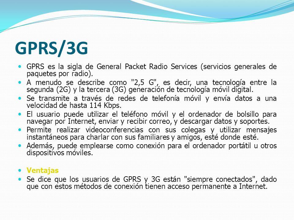 GPRS/3G GPRS es la sigla de General Packet Radio Services (servicios generales de paquetes por radio).