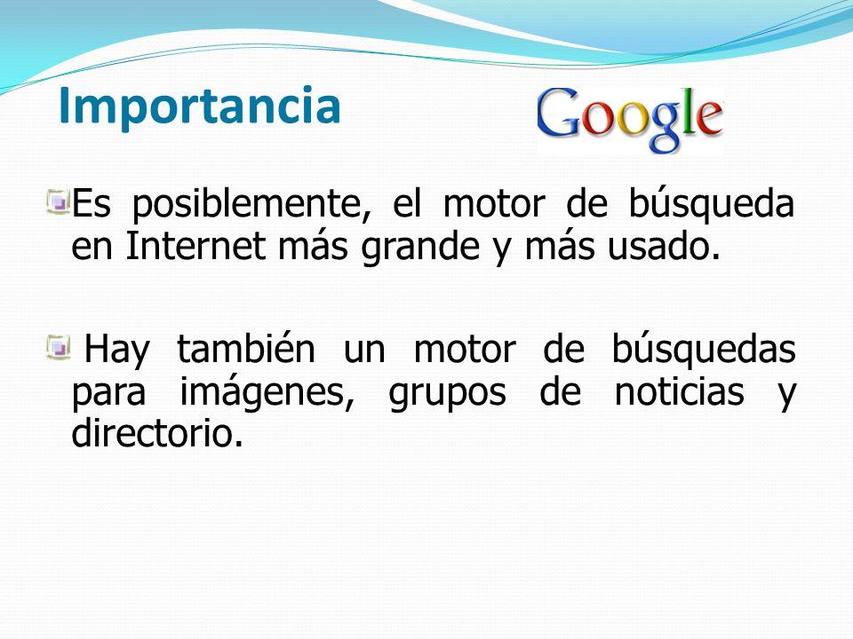Importancia Es posiblemente, el motor de búsqueda en Internet más grande y más usado.