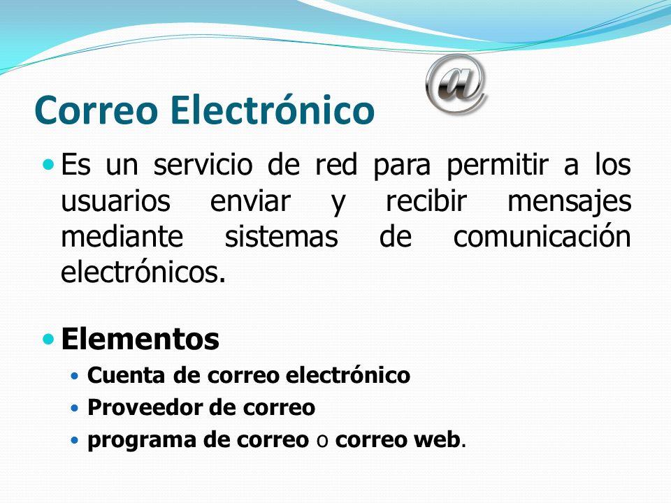 Correo Electrónico Es un servicio de red para permitir a los usuarios enviar y recibir mensajes mediante sistemas de comunicación electrónicos.