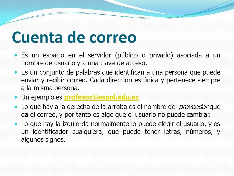 Cuenta de correo Es un espacio en el servidor (público o privado) asociada a un nombre de usuario y a una clave de acceso.
