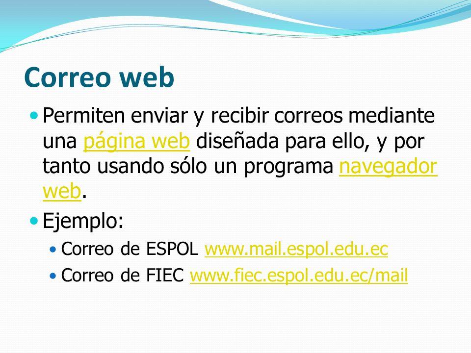 Correo web Permiten enviar y recibir correos mediante una página web diseñada para ello, y por tanto usando sólo un programa navegador web.