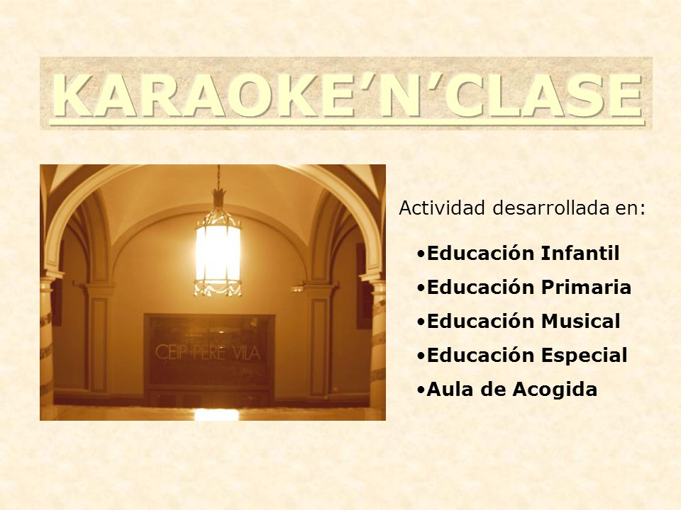 KARAOKE'N'CLASE Actividad desarrollada en: Educación Infantil
