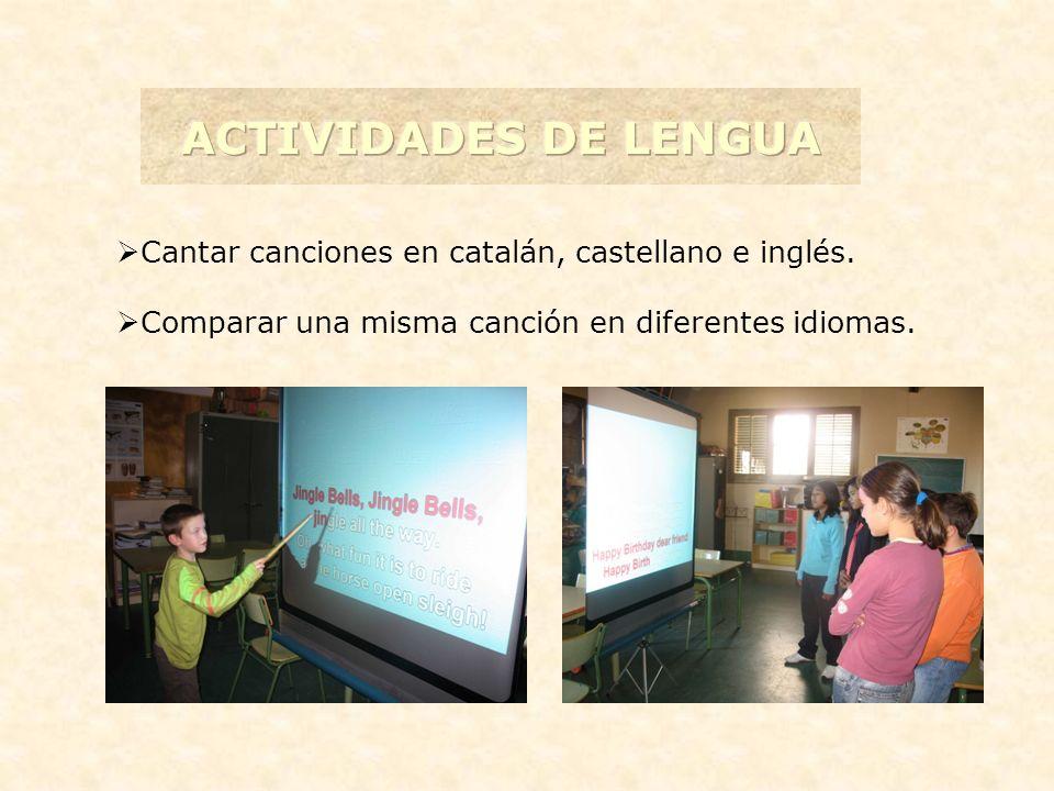 ACTIVIDADES DE LENGUA Cantar canciones en catalán, castellano e inglés.