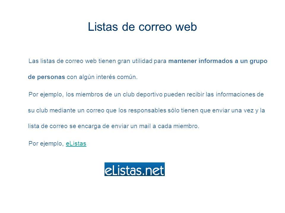 Listas de correo web Las listas de correo web tienen gran utilidad para mantener informados a un grupo de personas con algún interés común.