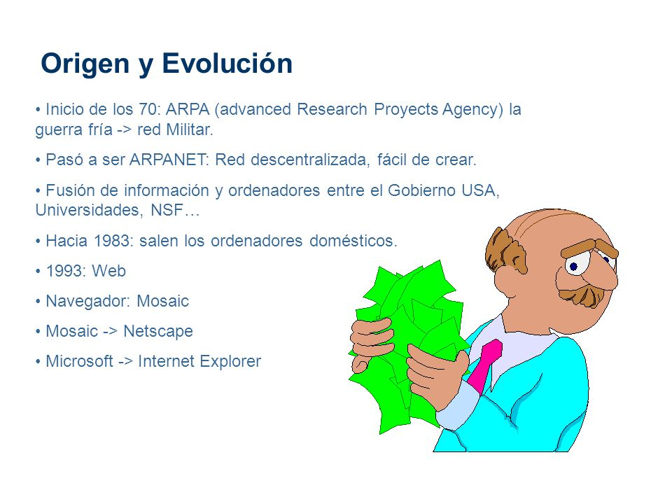 Origen y Evolución Inicio de los 70: ARPA (advanced Research Proyects Agency) la guerra fría -> red Militar.