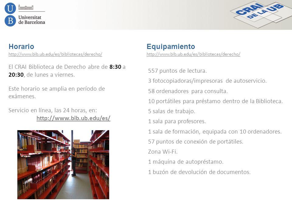Horario Equipamiento. http://www.bib.ub.edu/es/bibliotecas/derecho/ http://www.bib.ub.edu/es/bibliotecas/derecho/