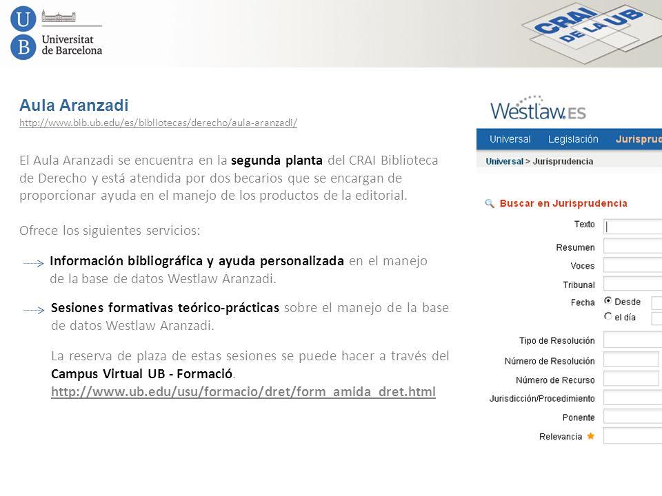 Aula Aranzadi http://www.bib.ub.edu/es/bibliotecas/derecho/aula-aranzadi/