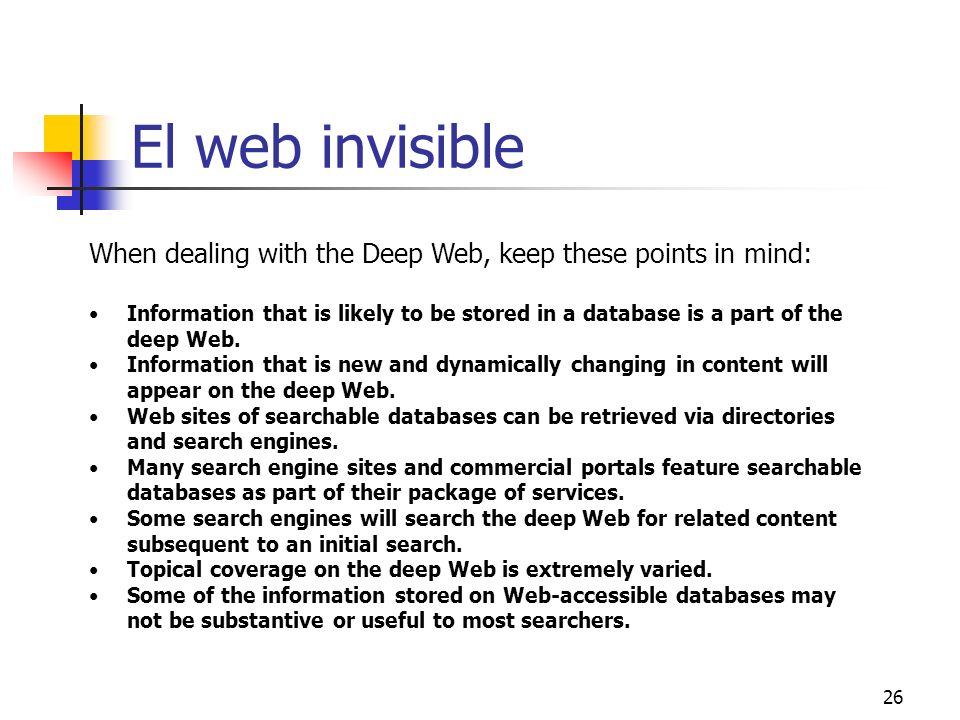 El web invisible When dealing with the Deep Web, keep these points in mind: